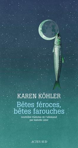 Bêtes féroces, bêtes farouches de Karen Köhler