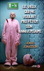 Le vieux qui ne voulait pas fêter son anniversaire - Jonas JONASSON
