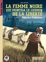La femme noire qui montra le chemin de la liberté - Harriet Tubman de Eric Simard