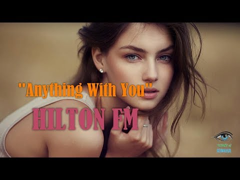 HILTON FM - Anything With You  (Romantique)