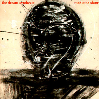 Back in the eighties : The Dream Syndicate - The Medicine Show (1984 Ed 1989)
