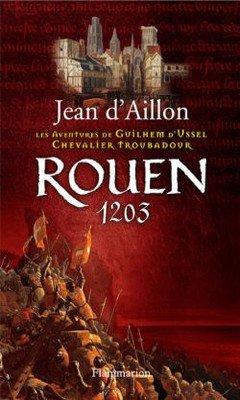 Jean d'Aillon : Les aventures de Guilhem d'Ussel, Chevalier Troubadour - Rouen 1203