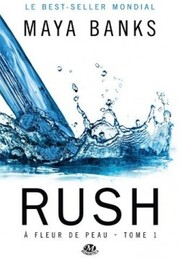 Rush, A fleur de peau, Tome 1 (Maya Banks)