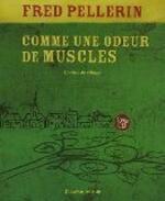 Comme une odeur de muscles : Contes de village 1 - Fred Pellerin -