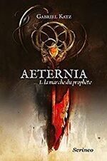 Gabriel KATZ – Aeternia 1. La marche du prophète