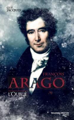 François Arago, l'oublié  -  Guy Jacques