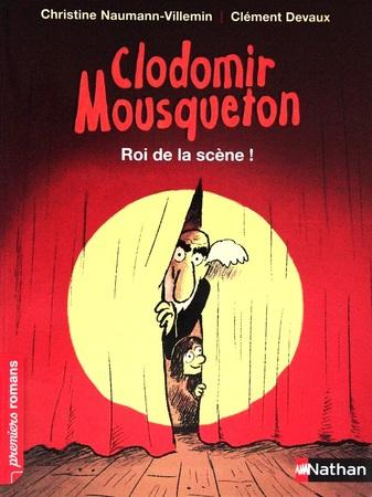 "Clodomir Mousqueton : Roi de la scène ""Roman Jeunesse"""