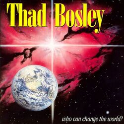Thad Bosley - Who Can Change The World - Complete CD