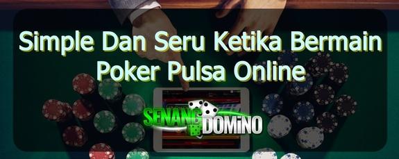 Simple Dan Seru Ketika Bermain Poker Pulsa Online