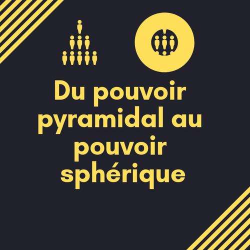 Du pouvoir pyramidal au pouvoir sphérique + mon engagement au MAC