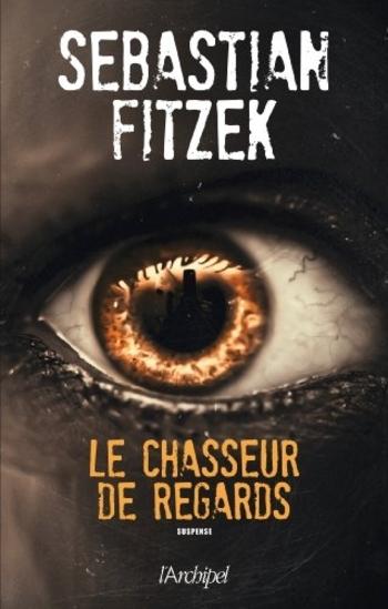 Le chasseur de regards - Sebastian Fitzek