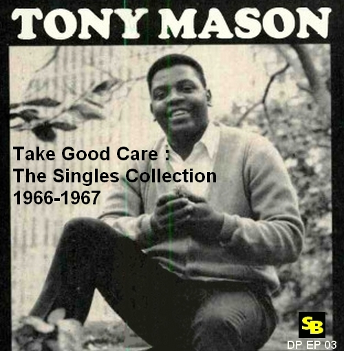 "Tony Mason : CD "" Take Good Care :The Singles Collection 1966-1967 "" Soul Bag Records DP EP 03 [ FR ]"