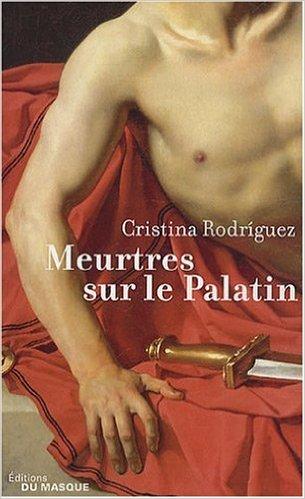 Meurtres sur le Palatin de Cristina Rodríguez - Une enquête de Kaeso le prétorien, tome 2