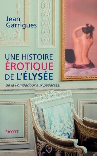 Une histoire érotique de l'Elysée  -  Jean Garrigues