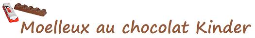 Moelleux au chocolat Kinder