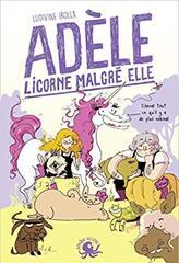 Nos amies les sales bêtes tome 4: Adèle,licorne malgré elle