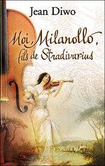 Jean DIWO – Moi, Milanollo, fils de Stradivarius