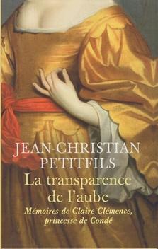 La Transparence de l'Aube, Mémoires de Claire-Clémence, princesse de Condé ; Jean-Christian Petitfils