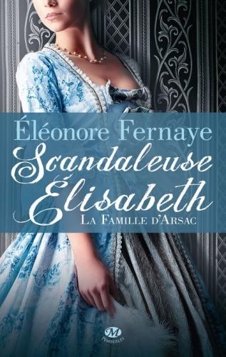Scandaleuse Elisabeth d'Eléonore Fernaye - La Famille d'Arsac, tome 1