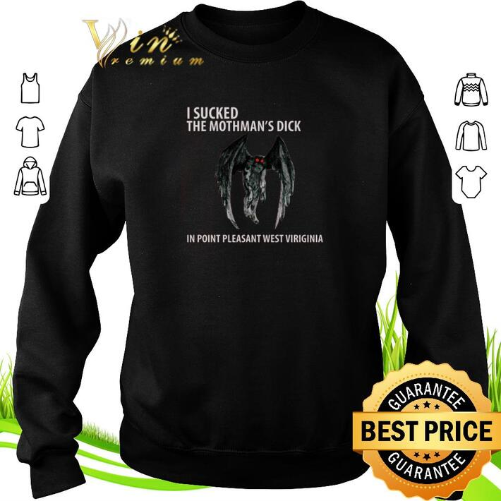 Nice I sucked the mothman's dick in point pleasant West Virginia shirt