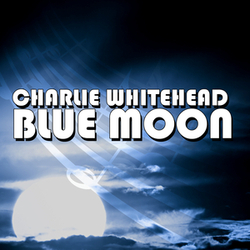 Charlie Whitehead - Blue Moon - Complete CD