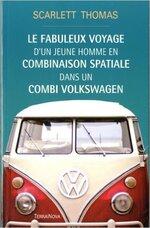 (Chronique de Mina) Le fabuleux voyage d'un jeune homme en combinaison spatiale dans un combi Volkswagen de Scarlett Thomas