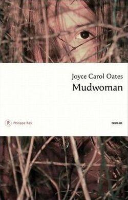 Mudwoman - Joyce Carol Oates – Philippe Rey (2013)