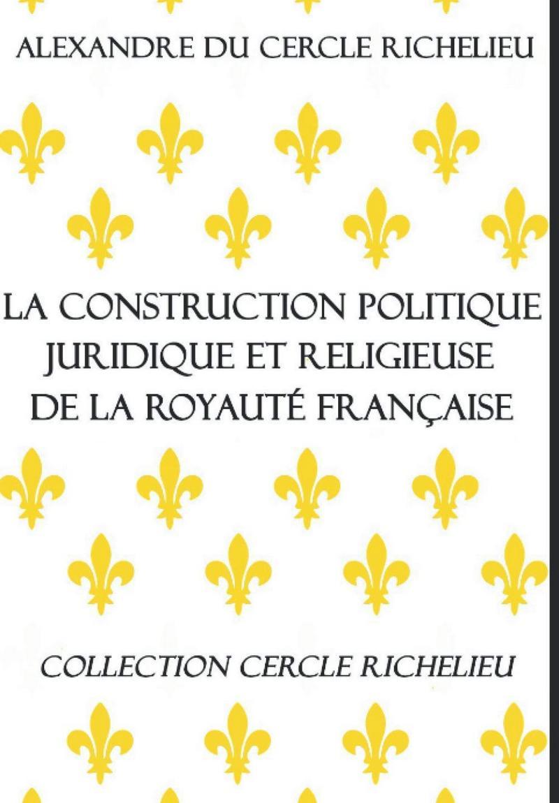 La construction politique, juridique et religieuse de la royauté française