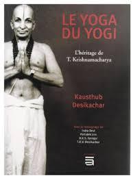 Le yoga du yogi - Kausthub Desikachar