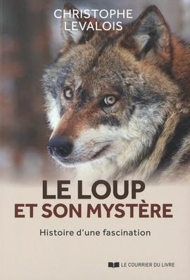 Le Loup et son mystère  - Christophe Levalois