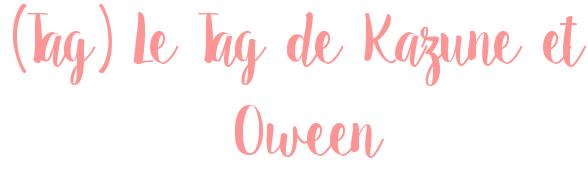 [Tag] Le tag de Kazune et Oween