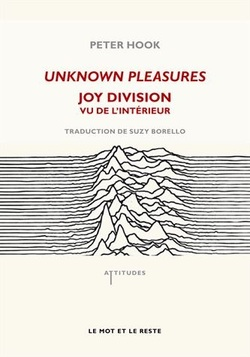 """Unknown pleasures : Joy Division vu de l'intérieur"", Peter Hook, éditions ""Le Mot et le Reste"""