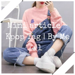 Mini article - Kpop Tag | By Me #1