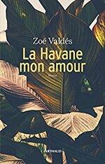 La Havane, mon amour - Zoé Valdès -