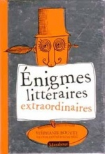 Enigmes littéraires extraordinaires de Stéphanie BOUVET