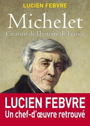 Michelet - Créateur de l'histoire de France - Lucien Fèbvre