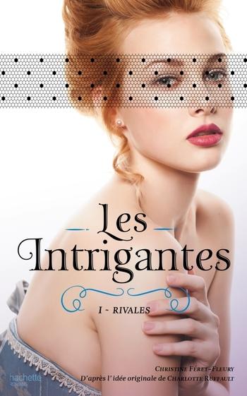 Les intrigantes 1- Rivales - Christine Féret-Fleury