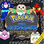Chronique Mes origamis Pokémon : mes premiers Pokémon d'Alola