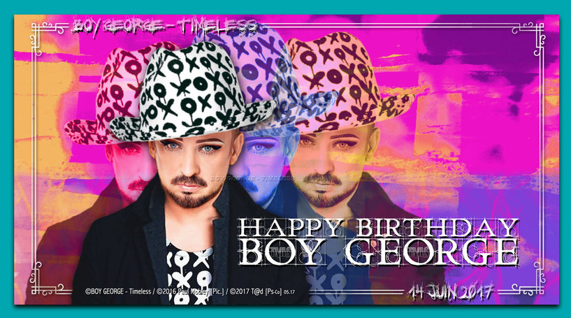 BOY GEORGE - Happy Birth'D 14 Juin '17 - By T@d For TMLS