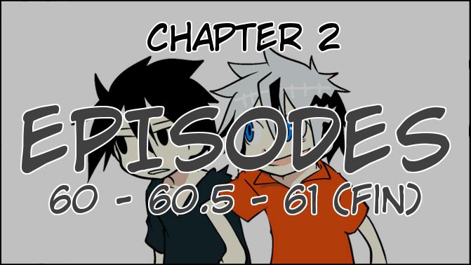 Chapter 2, Derniers Episodes (60, 60.5 et 61)