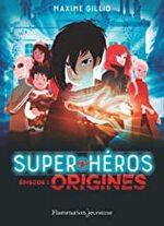 Chronique Super-héros épisode 1 : Origines de Maxime Gillio
