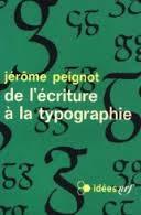 De l'écriture à la typographie - Jérôme Peignot -