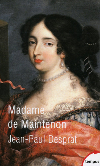 Madame de Maintenon - Jean-Paul Desprat