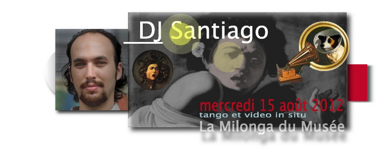 DJ SANTIAGO, ce mercredi 15 août à la Milonga du Musée ♫♪ ♫♪