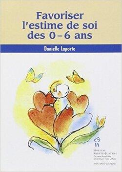 Favoriser l'estime de soi des 0-6 ans  DAnielle Laporte