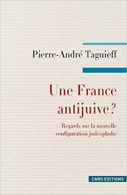 Pierre-André Taguieff, Une France antijuive ? CNRS Editions, 2015