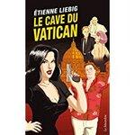 Chronique Le cave du Vatican d'Etienne Liebig