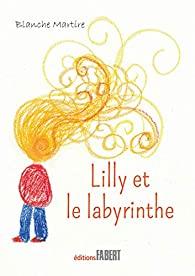 Lilly et le labyrinthe - Blanche Martire