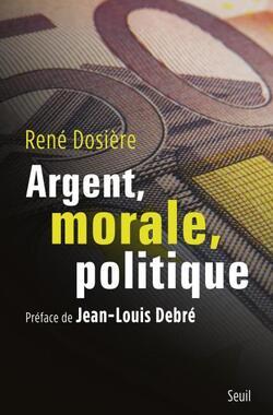 Argent, morale, politique - René Dosière