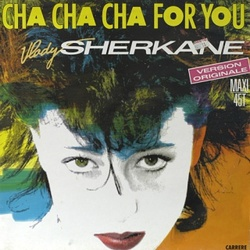 Vlady Sherkane - Cha Cha Cha For You